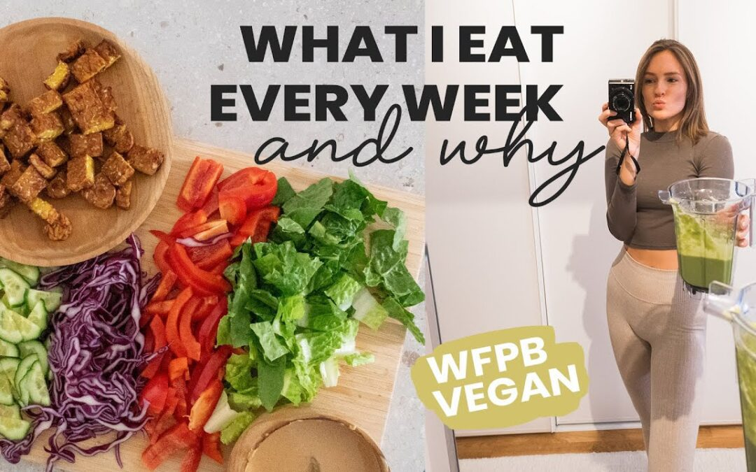 5 Meals I Eat Every Week & Why – Whole Food Plant Based Diet